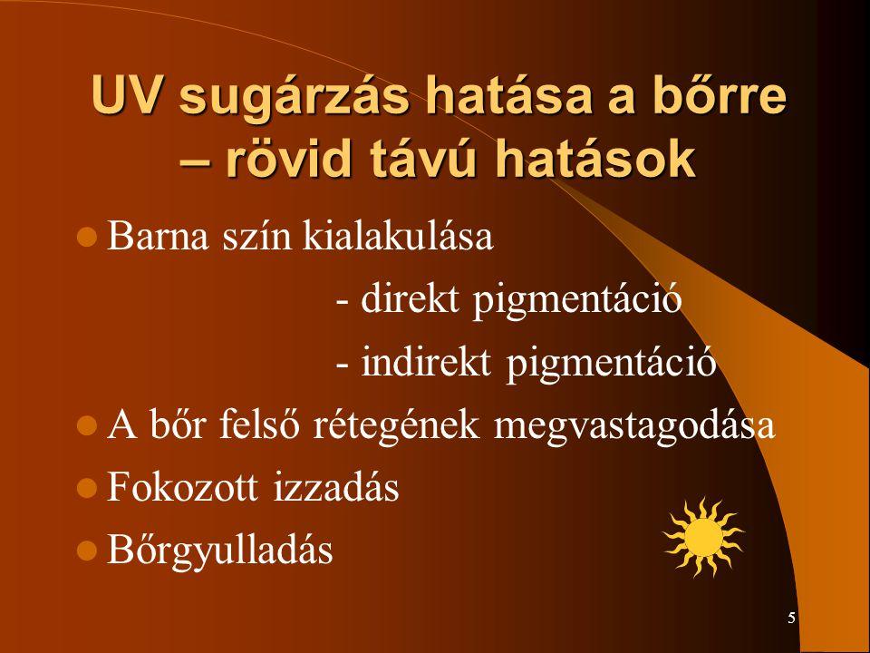 5 UV sugárzás hatása a bőrre – rövid távú hatások Barna szín kialakulása - direkt pigmentáció - indirekt pigmentáció A bőr felső rétegének megvastagodása Fokozott izzadás Bőrgyulladás