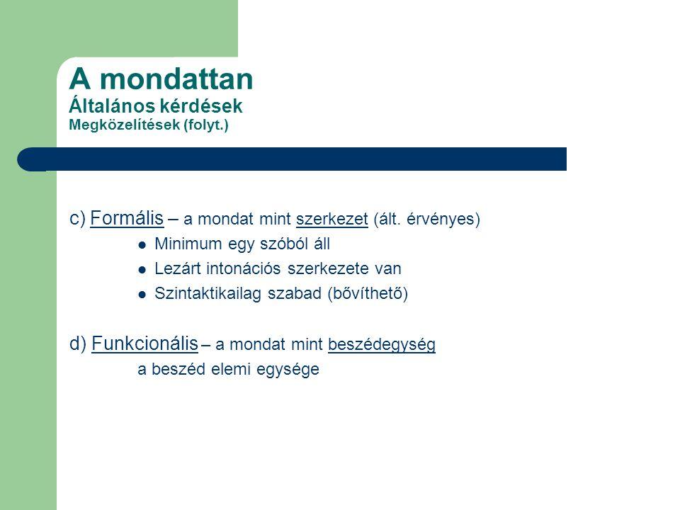 A mondattan Általános kérdések Megközelítések (folyt.) c) Formális – a mondat mint szerkezet (ált. érvényes) Minimum egy szóból áll Lezárt intonációs