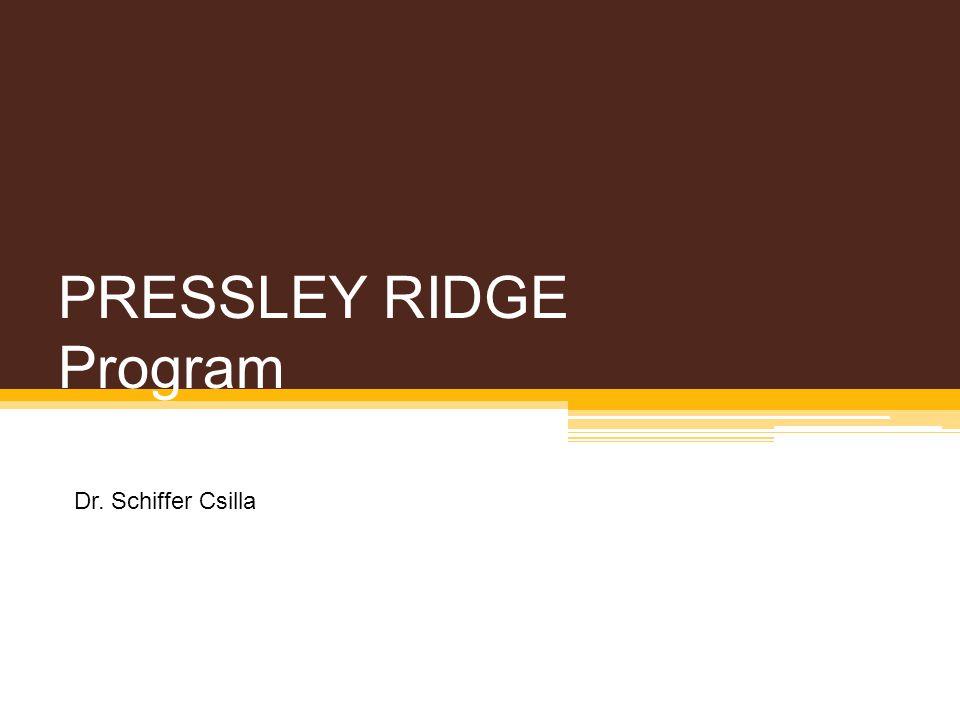 PRESSLEY RIDGE Program Dr. Schiffer Csilla