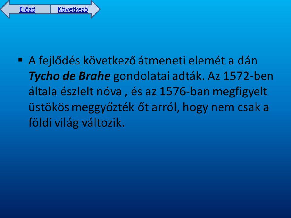Előző Következő  A fejlődés következő átmeneti elemét a dán Tycho de Brahe gondolatai adták.
