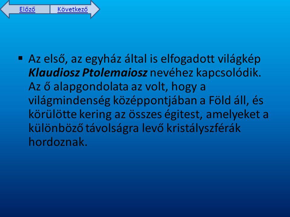 Előző Következő  Az első, az egyház által is elfogadott világkép Klaudiosz Ptolemaiosz nevéhez kapcsolódik.
