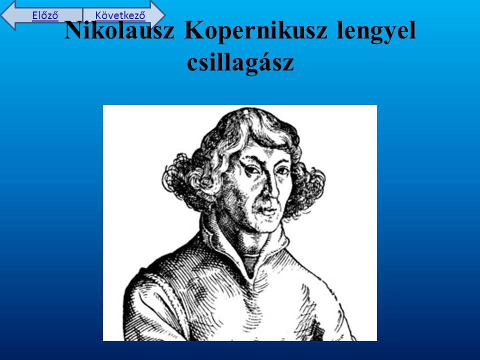 Előző Következő Nikolausz Kopernikusz lengyel csillagász