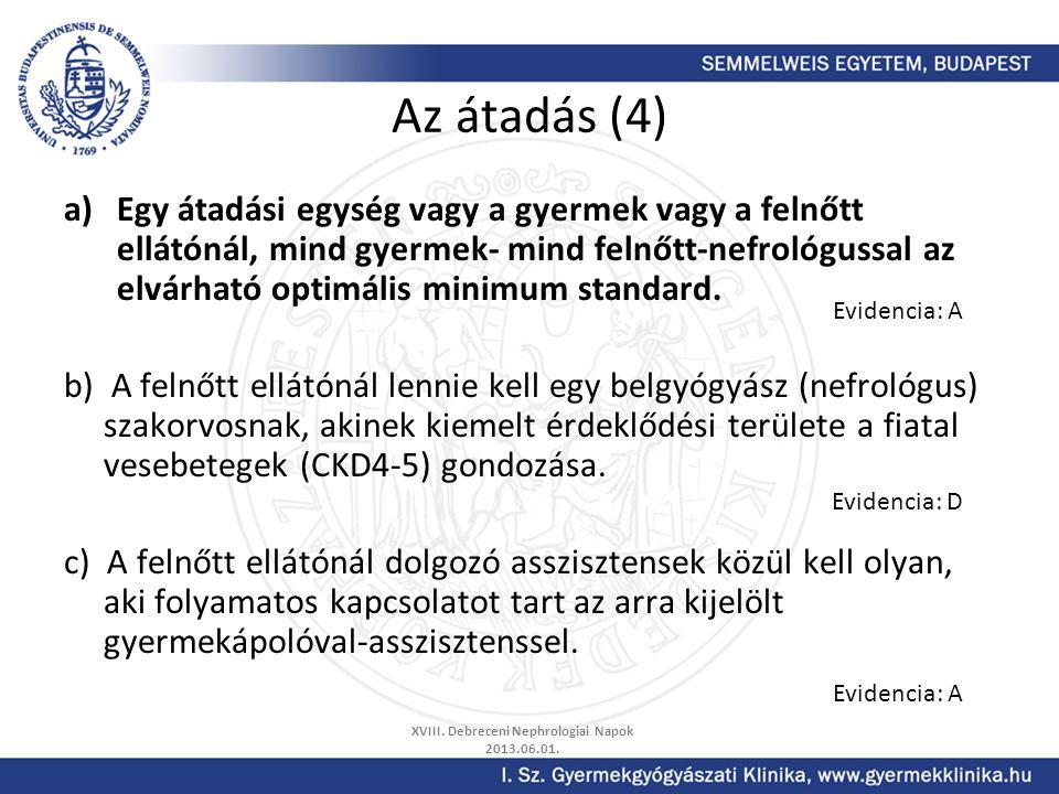 Az átadás (4) a)Egy átadási egység vagy a gyermek vagy a felnőtt ellátónál, mind gyermek- mind felnőtt-nefrológussal az elvárható optimális minimum st
