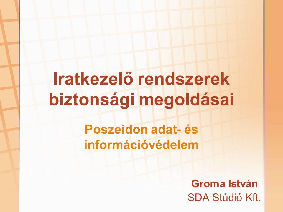 Iratkezelő rendszerek biztonsági megoldásai Poszeidon adat- és információvédelem Groma István SDA Stúdió Kft.