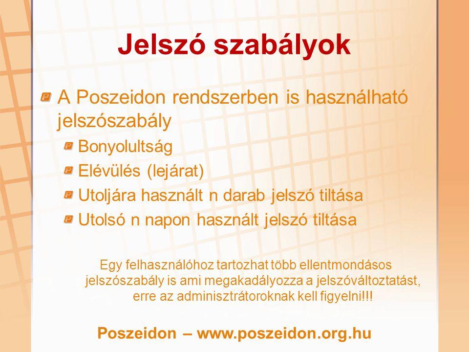 Jelszó szabályok A Poszeidon rendszerben is használható jelszószabály Bonyolultság Elévülés (lejárat) Utoljára használt n darab jelszó tiltása Utolsó