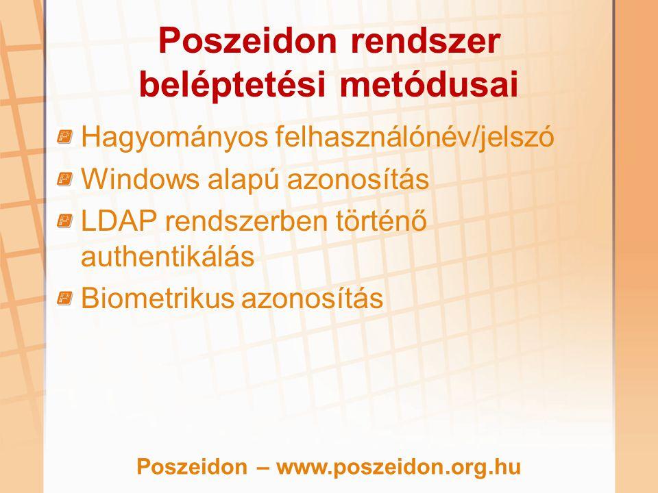 Poszeidon rendszer beléptetési metódusai Hagyományos felhasználónév/jelszó Windows alapú azonosítás LDAP rendszerben történő authentikálás Biometrikus