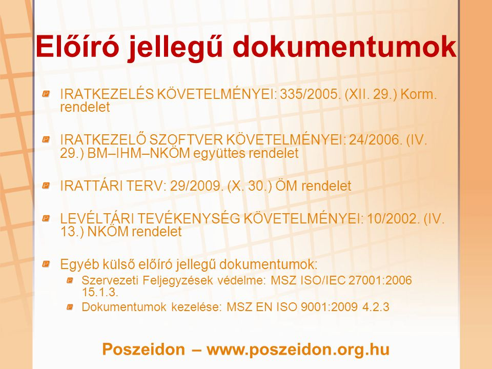 Előíró jellegű dokumentumok IRATKEZELÉS KÖVETELMÉNYEI: 335/2005. (XII. 29.) Korm. rendelet IRATKEZELŐ SZOFTVER KÖVETELMÉNYEI: 24/2006. (IV. 29.) BM–IH