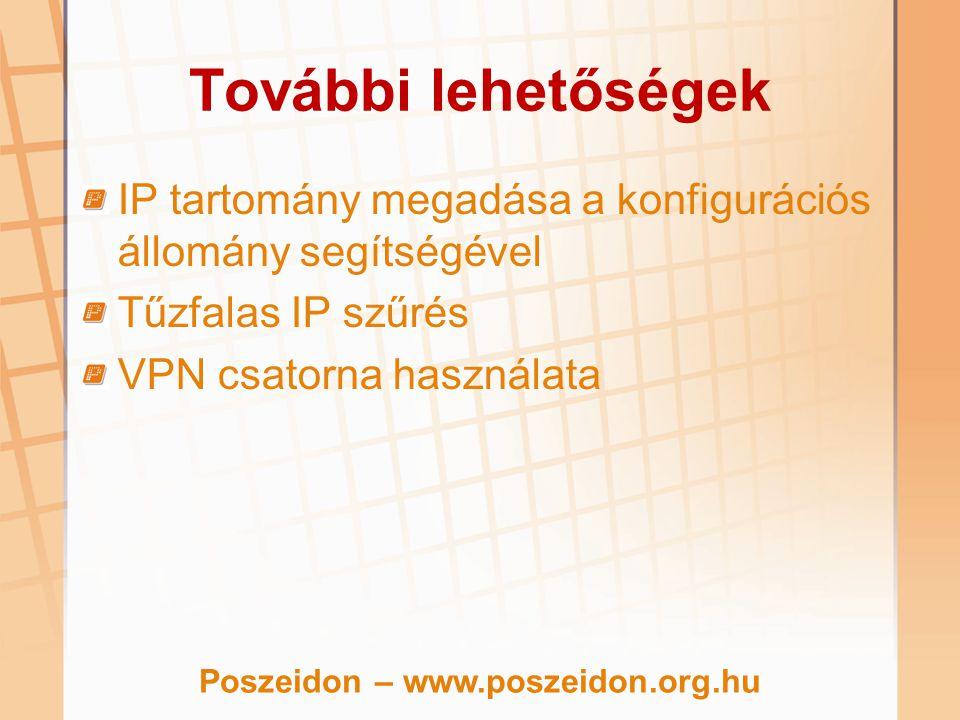 További lehetőségek IP tartomány megadása a konfigurációs állomány segítségével Tűzfalas IP szűrés VPN csatorna használata Poszeidon – www.poszeidon.o