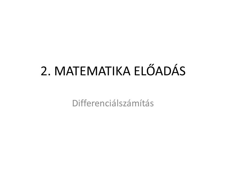 2. MATEMATIKA ELŐADÁS Differenciálszámítás