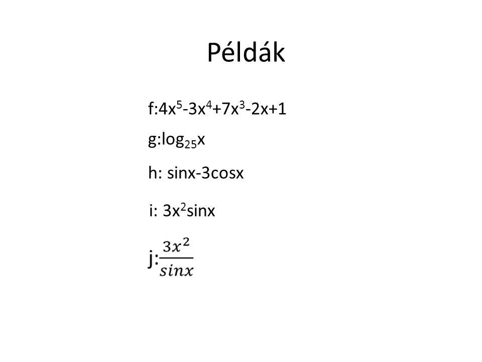 Példák f:4x 5 -3x 4 +7x 3 -2x+1 g:log 25 x h: sinx-3cosx i: 3x 2 sinx