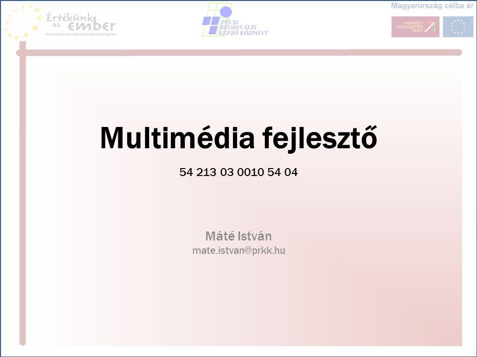 Multimédia fejlesztő 54 213 03 0010 54 04 Máté István mate.istvan@prkk.hu