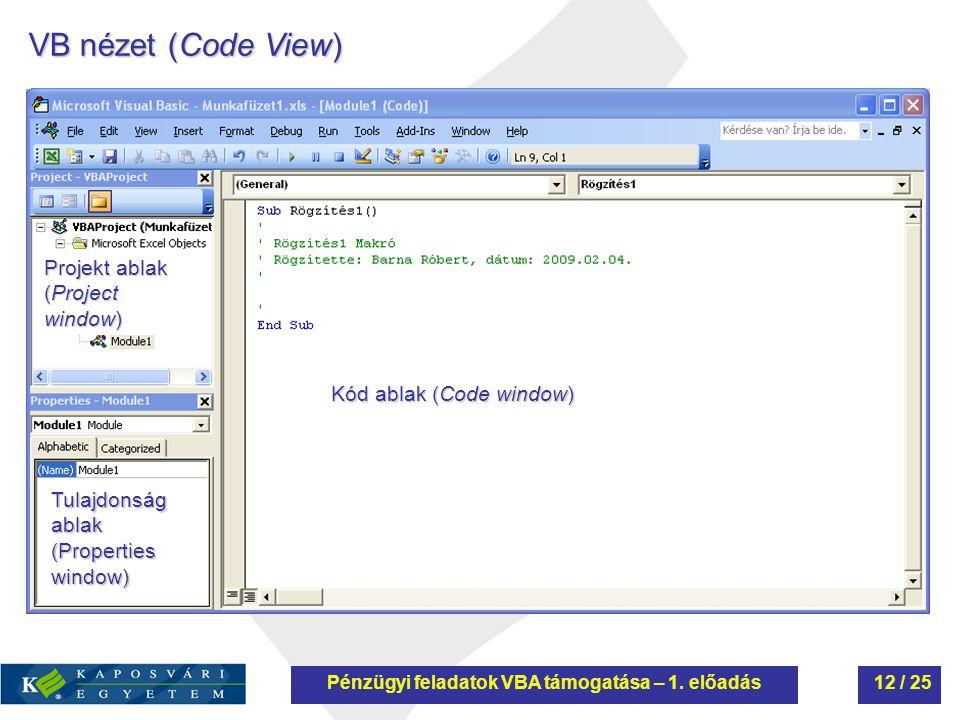 VB nézet (Code View) Kód ablak (Code window) Projekt ablak (Project window) Tulajdonság ablak (Properties window) Pénzügyi feladatok VBA támogatása –