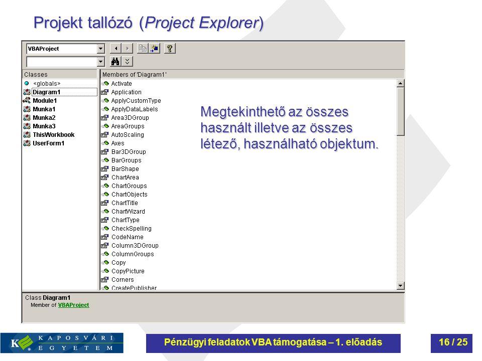 Projekt tallózó (Project Explorer) Megtekinthető az összes használt illetve az összes létező, használható objektum. Pénzügyi feladatok VBA támogatása