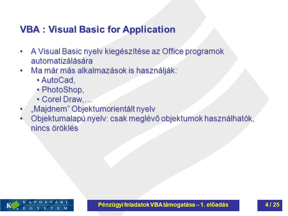 VBA : Visual Basic for Application A Visual Basic nyelv kiegészítése az Office programok automatizálásáraA Visual Basic nyelv kiegészítése az Office p