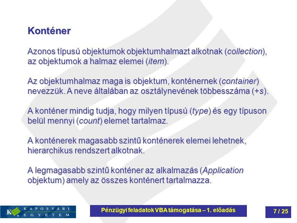 Konténer Azonos típusú objektumok objektumhalmazt alkotnak (collection), az objektumok a halmaz elemei (item). Az objektumhalmaz maga is objektum, kon