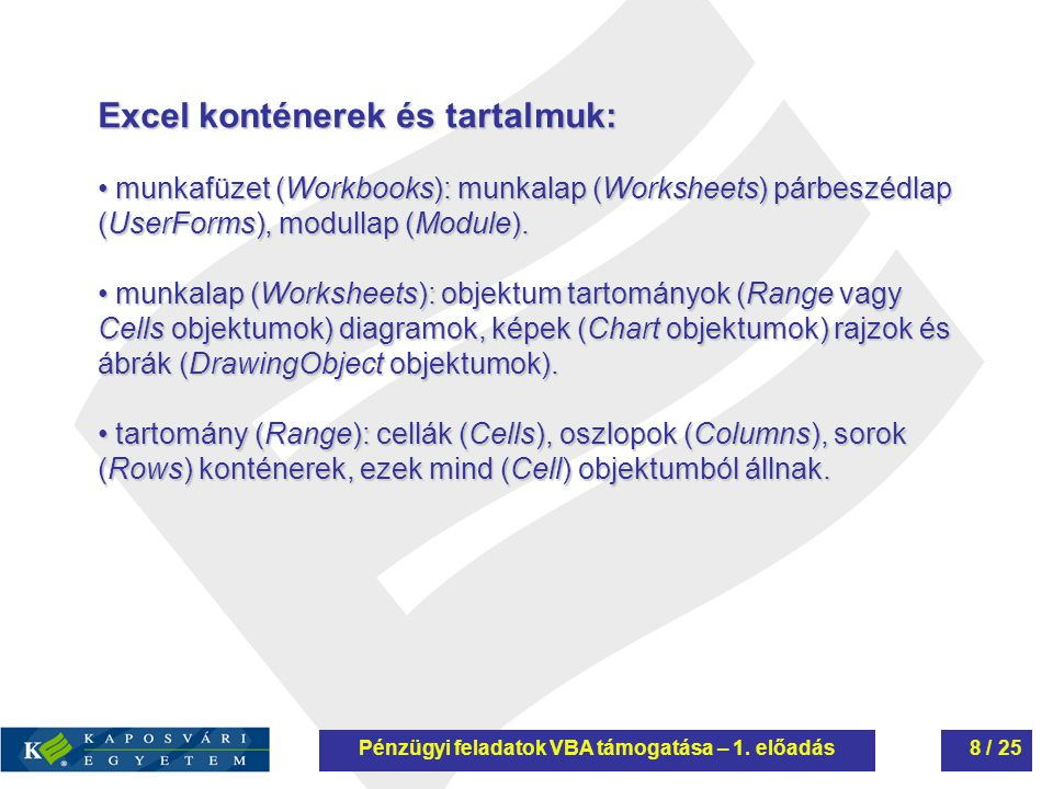Excel konténerek és tartalmuk: munkafüzet (Workbooks): munkalap (Worksheets) párbeszédlap (UserForms), modullap (Module). munkafüzet (Workbooks): munk