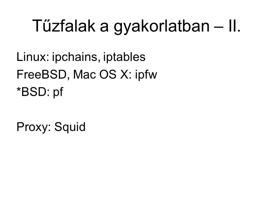 Tűzfalak a gyakorlatban – II. Linux: ipchains, iptables FreeBSD, Mac OS X: ipfw *BSD: pf Proxy: Squid