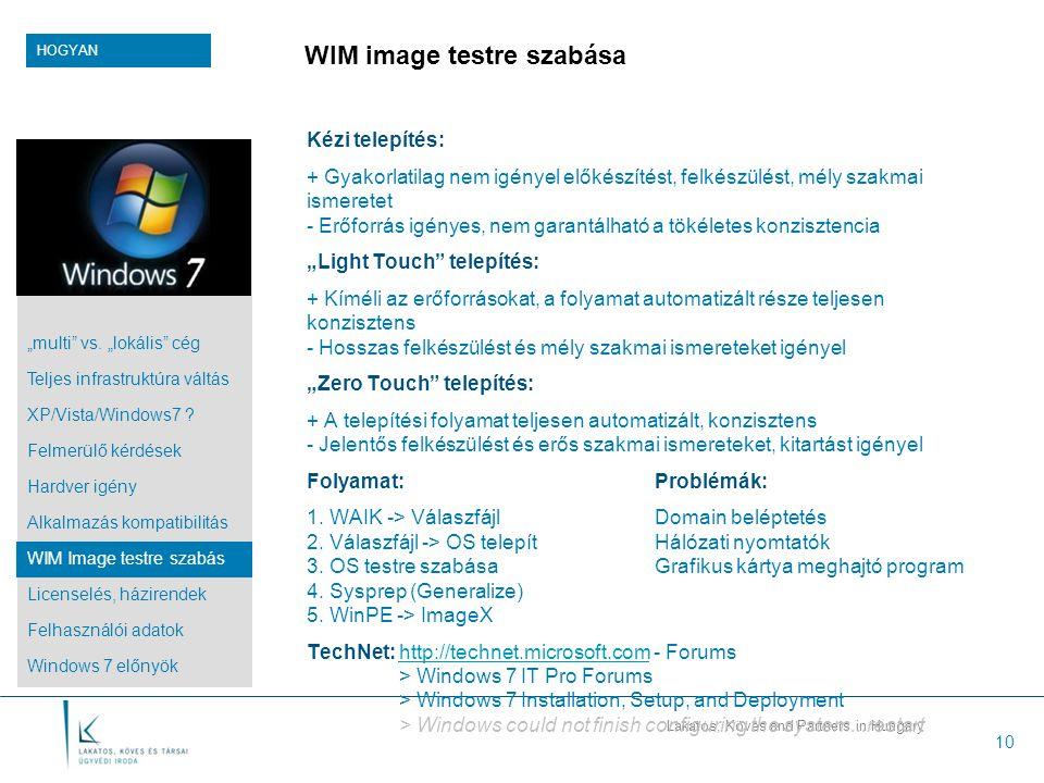 """Lakatos, Köves and Partners in Hungary 10 WIM image testre szabása Kézi telepítés: + Gyakorlatilag nem igényel előkészítést, felkészülést, mély szakmai ismeretet - Erőforrás igényes, nem garantálható a tökéletes konzisztencia """"Light Touch telepítés: + Kíméli az erőforrásokat, a folyamat automatizált része teljesen konzisztens - Hosszas felkészülést és mély szakmai ismereteket igényel """"Zero Touch telepítés: + A telepítési folyamat teljesen automatizált, konzisztens - Jelentős felkészülést és erős szakmai ismereteket, kitartást igényel Folyamat:Problémák: 1."""