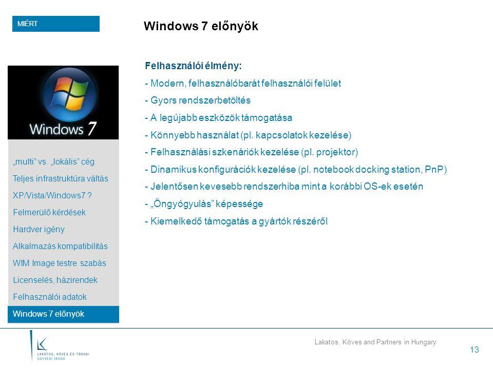 Lakatos, Köves and Partners in Hungary 13 Windows 7 előnyök Felhasználói élmény: - Modern, felhasználóbarát felhasználói felület - Gyors rendszerbetöltés - A legújabb eszközök támogatása - Könnyebb használat (pl.