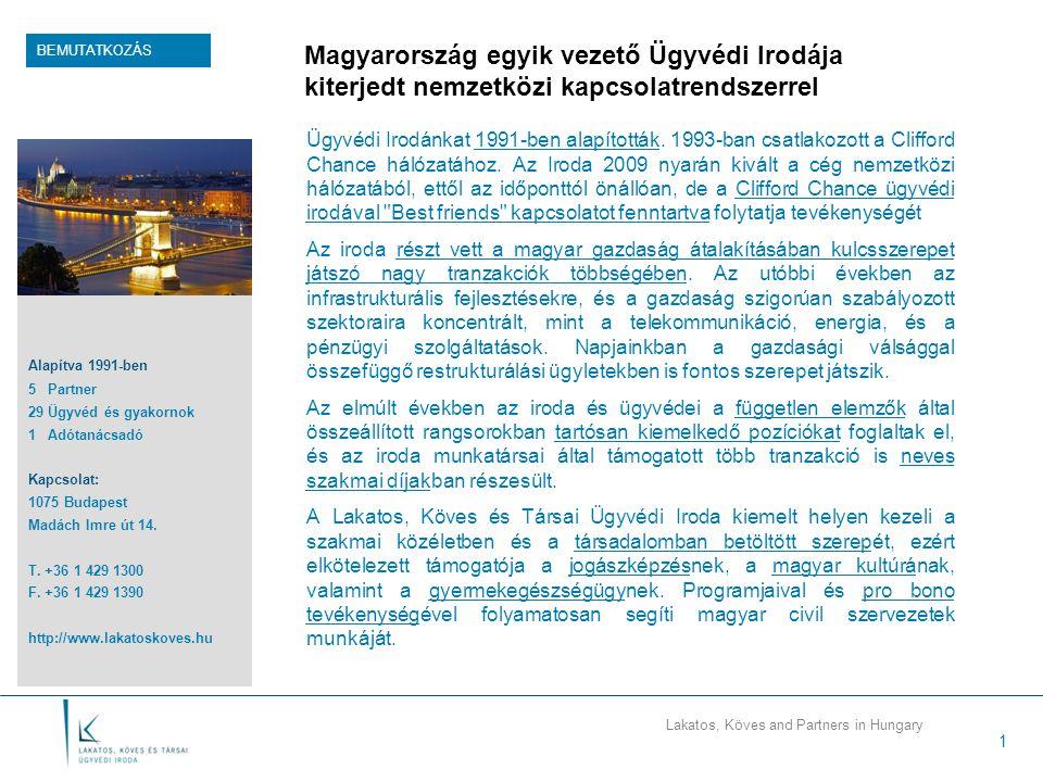 Lakatos, Köves and Partners in Hungary 1 Magyarország egyik vezető Ügyvédi Irodája kiterjedt nemzetközi kapcsolatrendszerrel Ügyvédi Irodánkat 1991-be