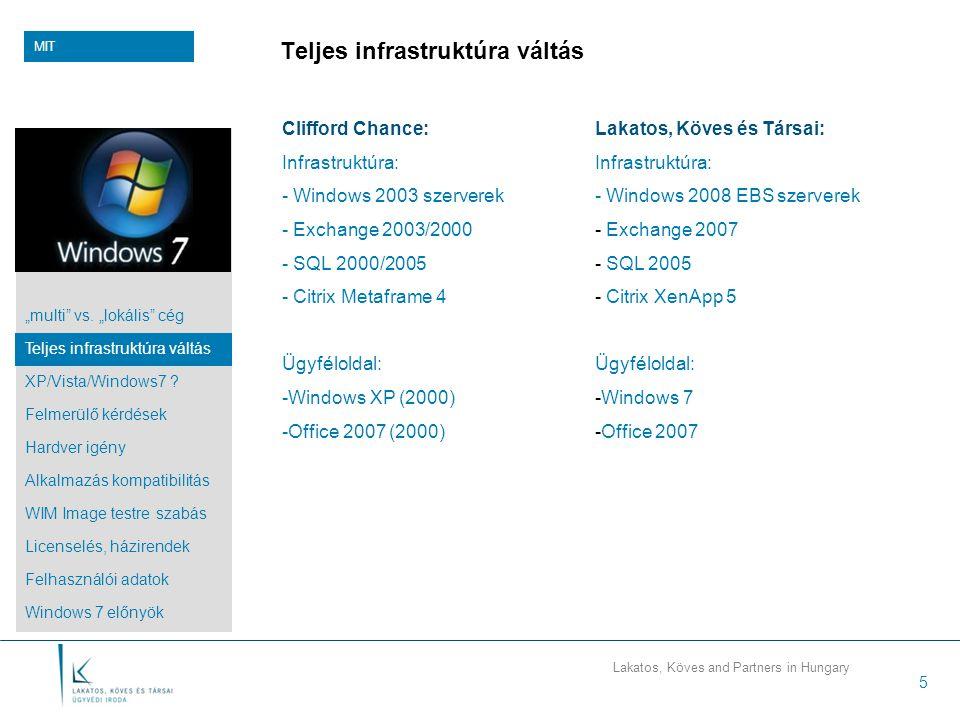 """Lakatos, Köves and Partners in Hungary 5 Teljes infrastruktúra váltás Clifford Chance: Infrastruktúra: - Windows 2003 szerverek - Exchange 2003/2000 - SQL 2000/2005 - Citrix Metaframe 4 Ügyféloldal: -Windows XP (2000) -Office 2007 (2000) MIT Lakatos, Köves és Társai: Infrastruktúra: - Windows 2008 EBS szerverek - Exchange 2007 - SQL 2005 - Citrix XenApp 5 Ügyféloldal: -Windows 7 -Office 2007 """"multi vs."""