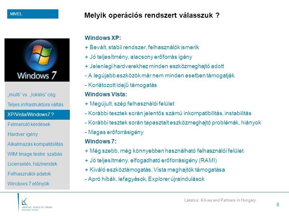 Lakatos, Köves and Partners in Hungary 6 Melyik operációs rendszert válasszuk ? Windows XP: + Bevált, stabil rendszer, felhasználók ismerik + Jó telje
