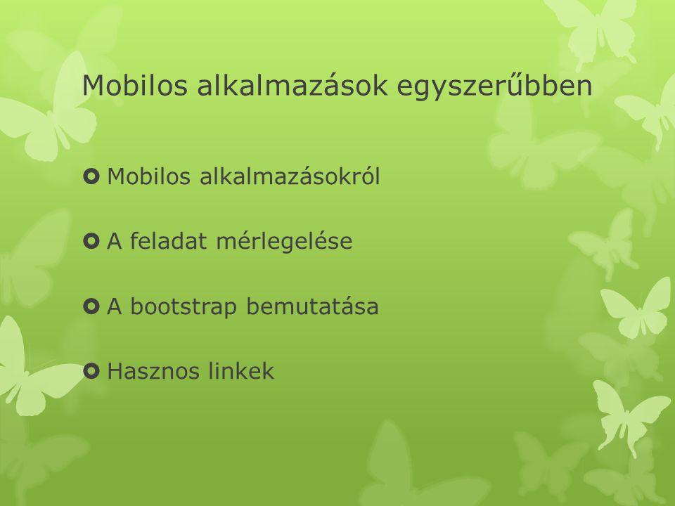 Mobilos alkalmazások egyszerűbben  Mobilos alkalmazásokról  A feladat mérlegelése  A bootstrap bemutatása  Hasznos linkek
