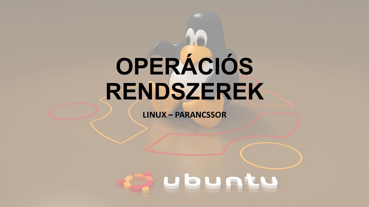 OPERÁCIÓS RENDSZEREK LINUX – PARANCSSOR