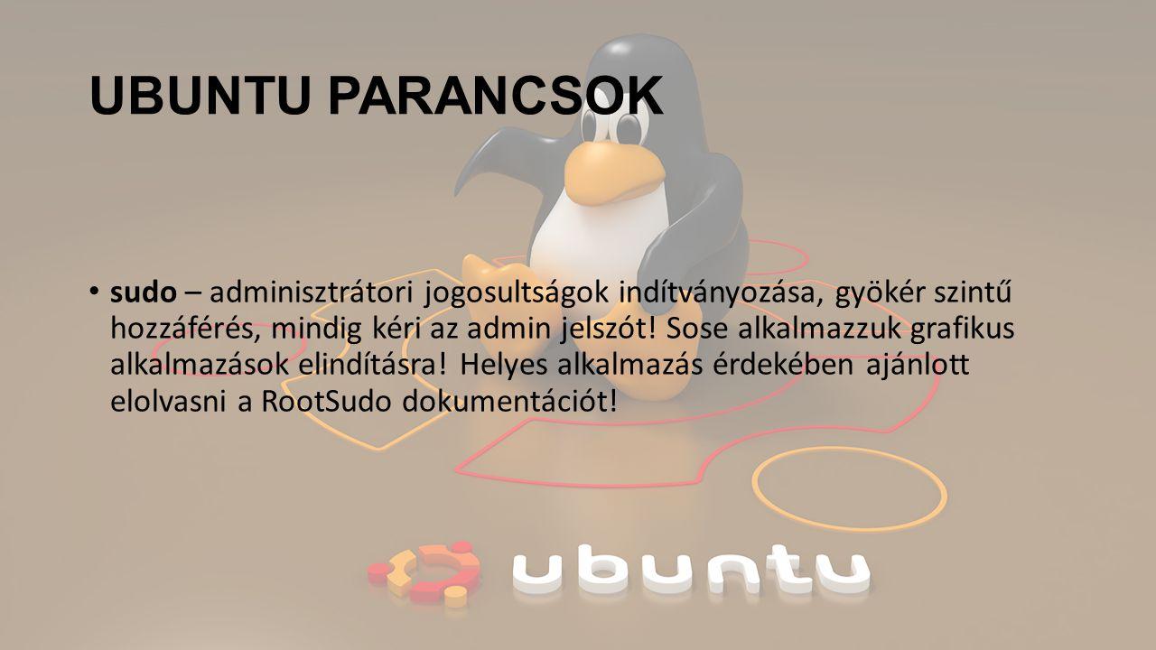 UBUNTU PARANCSOK sudo – adminisztrátori jogosultságok indítványozása, gyökér szintű hozzáférés, mindig kéri az admin jelszót.
