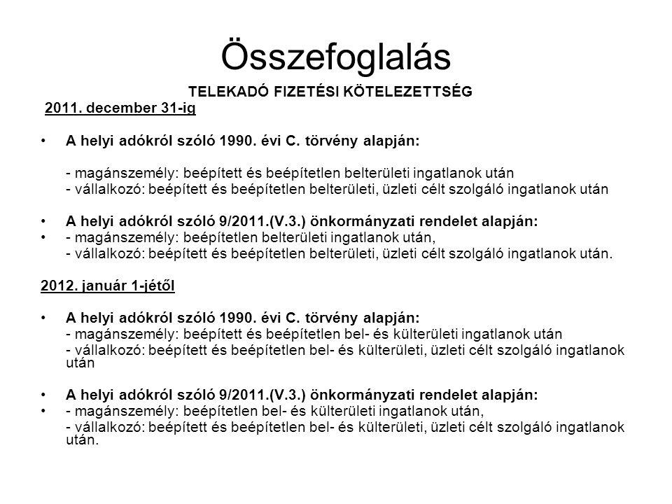 Összefoglalás TELEKADÓ FIZETÉSI KÖTELEZETTSÉG 2011. december 31-ig A helyi adókról szóló 1990. évi C. törvény alapján: - magánszemély: beépített és be