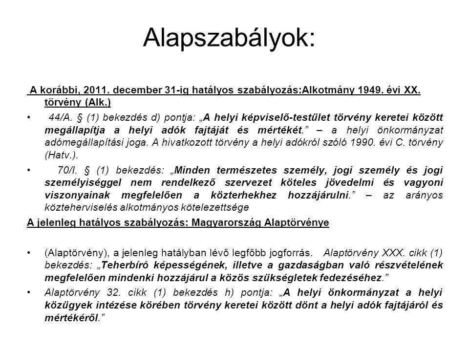 """Alapszabályok: A korábbi, 2011. december 31-ig hatályos szabályozás:Alkotmány 1949. évi XX. törvény (Alk.) 44/A. § (1) bekezdés d) pontja: """"A helyi ké"""