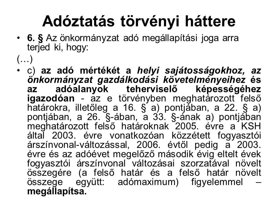 Adóztatás törvényi háttere 6. § Az önkormányzat adó megállapítási joga arra terjed ki, hogy: (…) c) az adó mértékét a helyi sajátosságokhoz, az önkorm