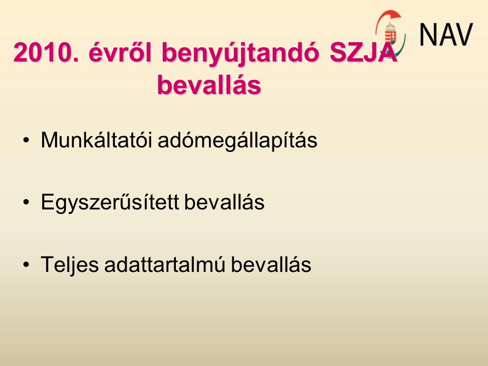 2010. évről benyújtandó SZJA bevallás Munkáltatói adómegállapítás Egyszerűsített bevallás Teljes adattartalmú bevallás