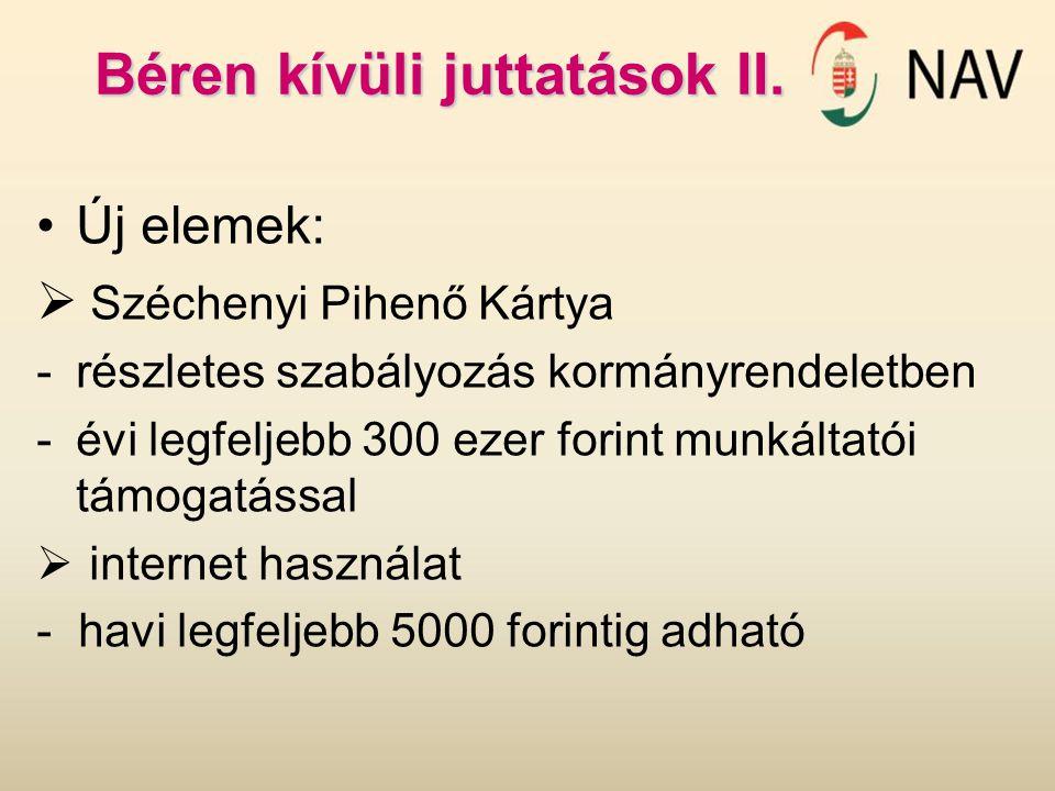 Béren kívüli juttatások II. Új elemek:  Széchenyi Pihenő Kártya -részletes szabályozás kormányrendeletben -évi legfeljebb 300 ezer forint munkáltatói