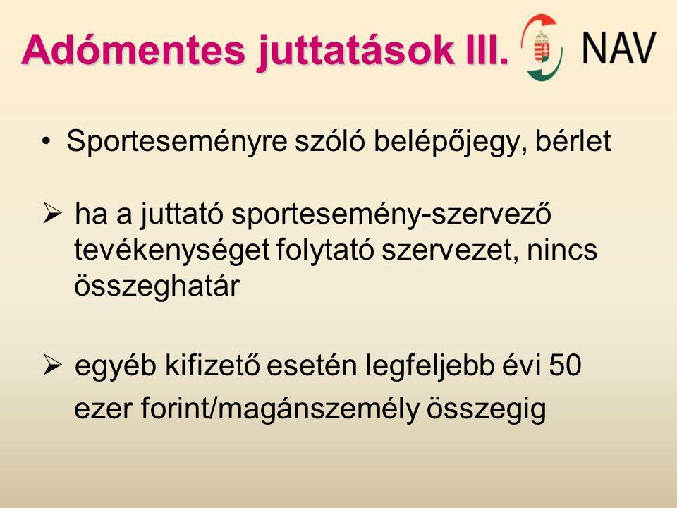 Adómentes juttatások III. Sporteseményre szóló belépőjegy, bérlet  ha a juttató sportesemény-szervező tevékenységet folytató szervezet, nincs összegh