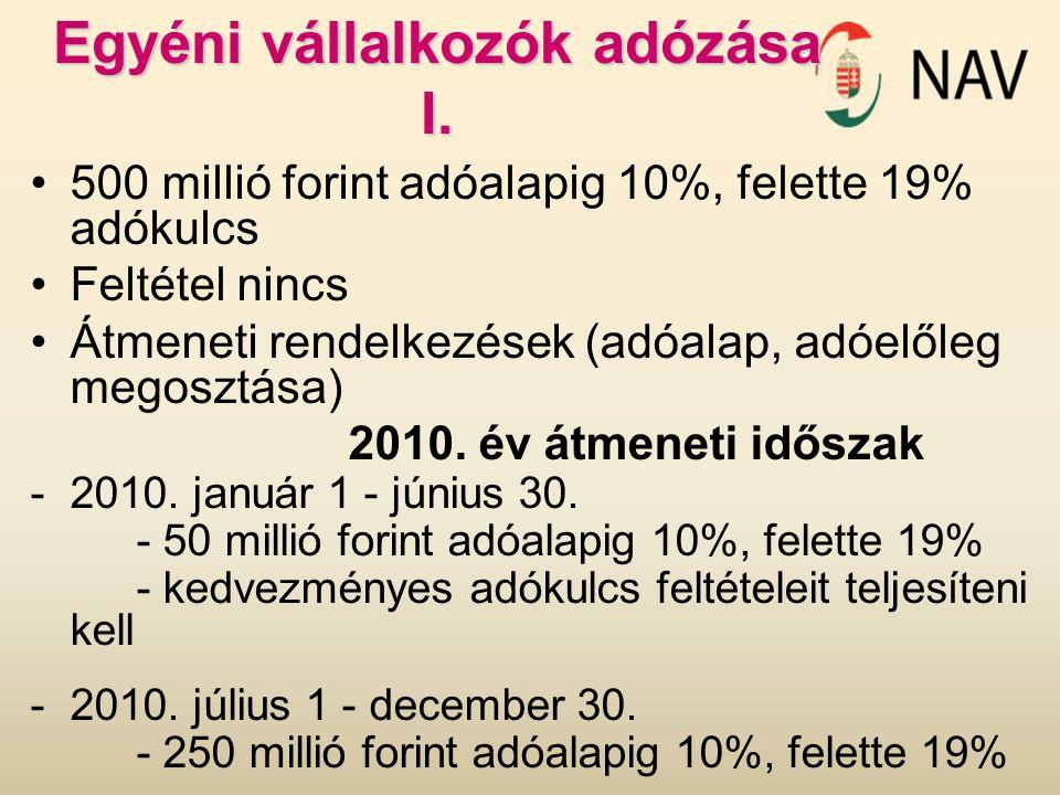 Egyéni vállalkozók adózása I. 500 millió forint adóalapig 10%, felette 19% adókulcs Feltétel nincs Átmeneti rendelkezések (adóalap, adóelőleg megosztá