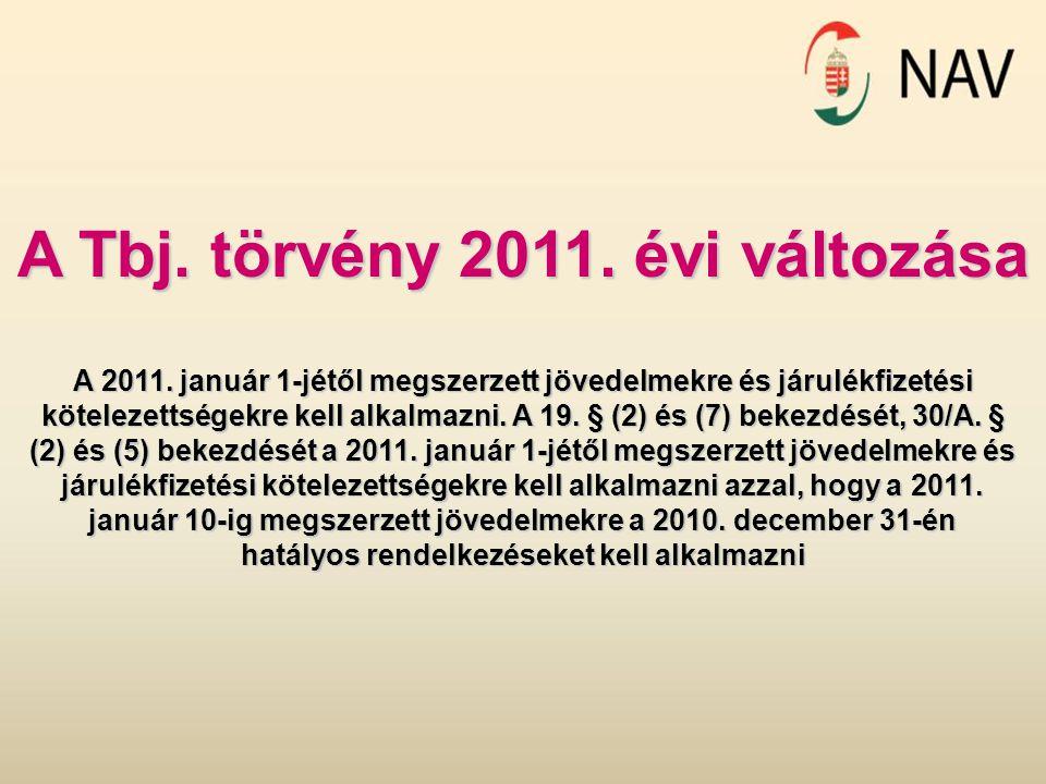 A Tbj. törvény 2011. évi változása A 2011. január 1-jétől megszerzett jövedelmekre és járulékfizetési kötelezettségekre kell alkalmazni. A 19. § (2) é