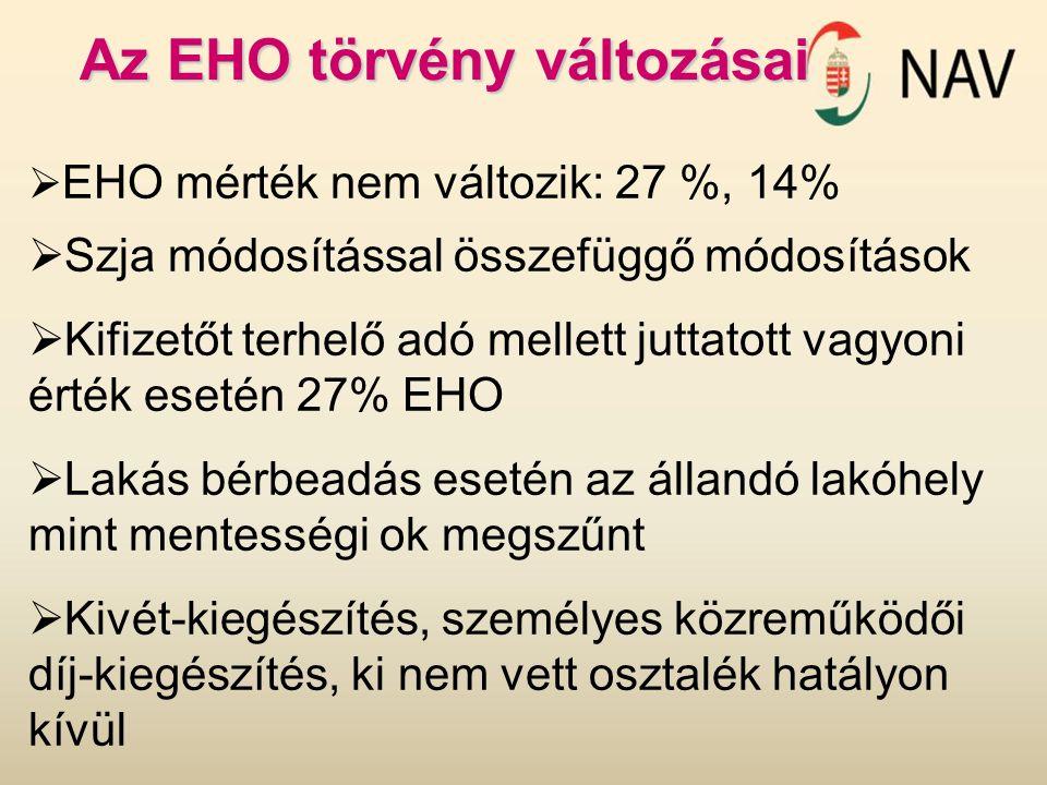  EHO mérték nem változik: 27 %, 14%  Szja módosítással összefüggő módosítások  Kifizetőt terhelő adó mellett juttatott vagyoni érték esetén 27% EHO