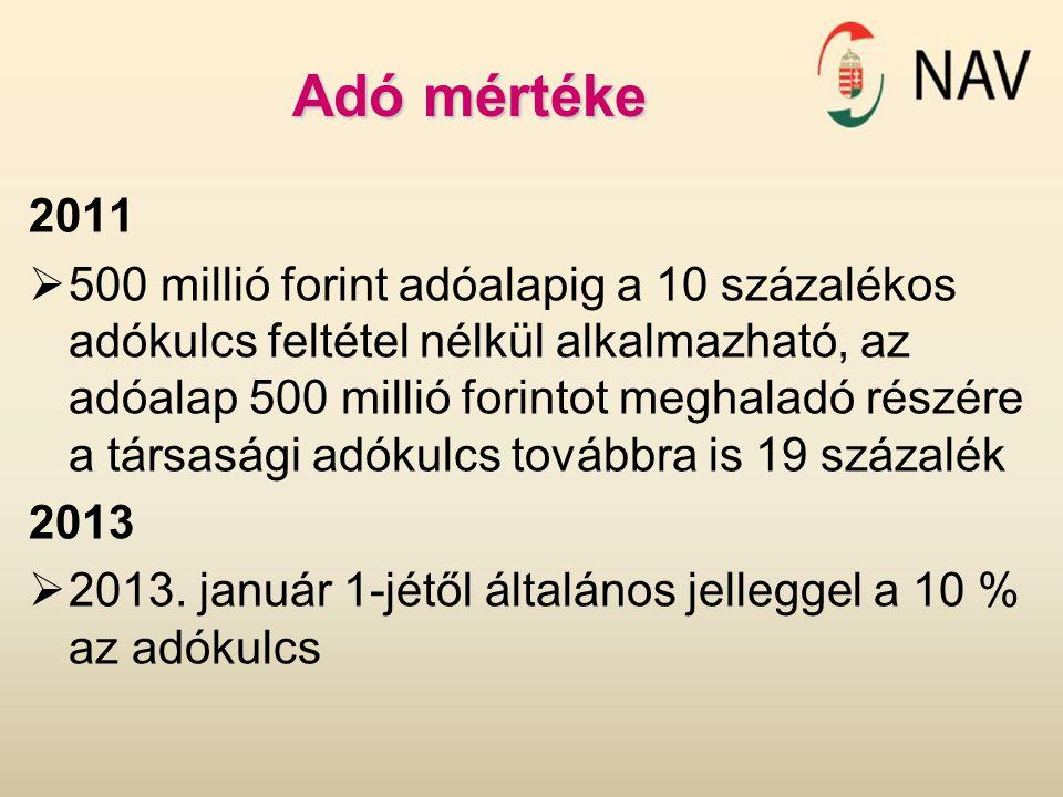 Adó mértéke 2011  500 millió forint adóalapig a 10 százalékos adókulcs feltétel nélkül alkalmazható, az adóalap 500 millió forintot meghaladó részére