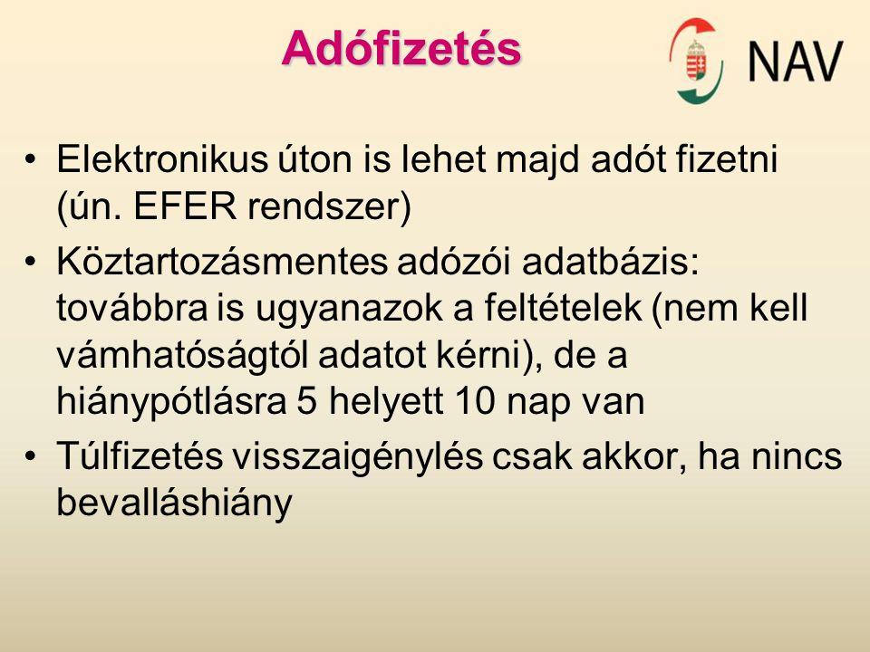 Adófizetés Elektronikus úton is lehet majd adót fizetni (ún. EFER rendszer) Köztartozásmentes adózói adatbázis: továbbra is ugyanazok a feltételek (ne