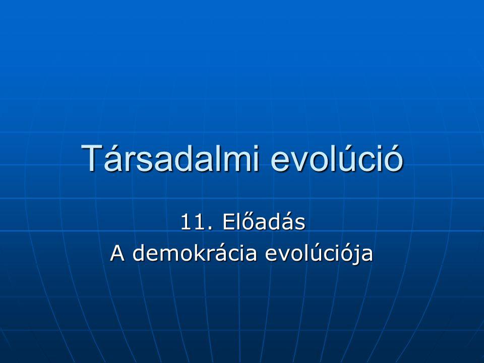 Társadalmi evolúció 11. Előadás A demokrácia evolúciója