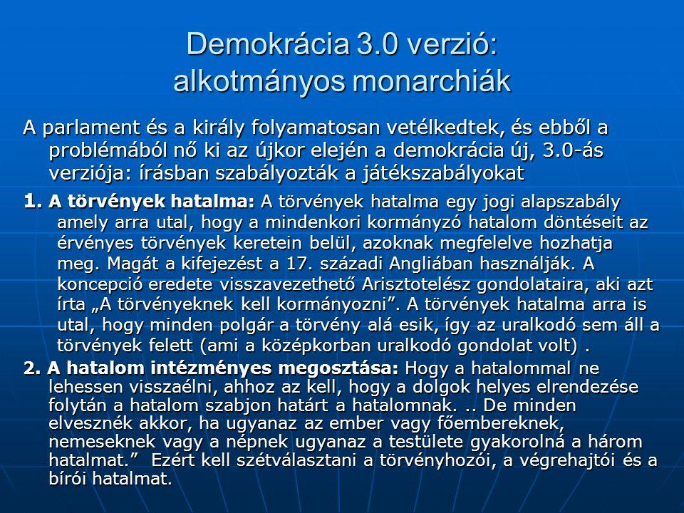 Demokrácia 3.0 verzió: alkotmányos monarchiák A parlament és a király folyamatosan vetélkedtek, és ebből a problémából nő ki az újkor elején a demokrá