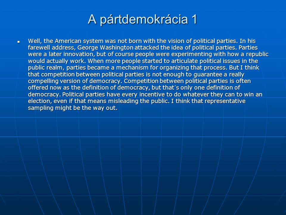A pártdemokrácia 1 Well, the American system was not born with the vision of political parties. In his farewell address, George Washington attacked th