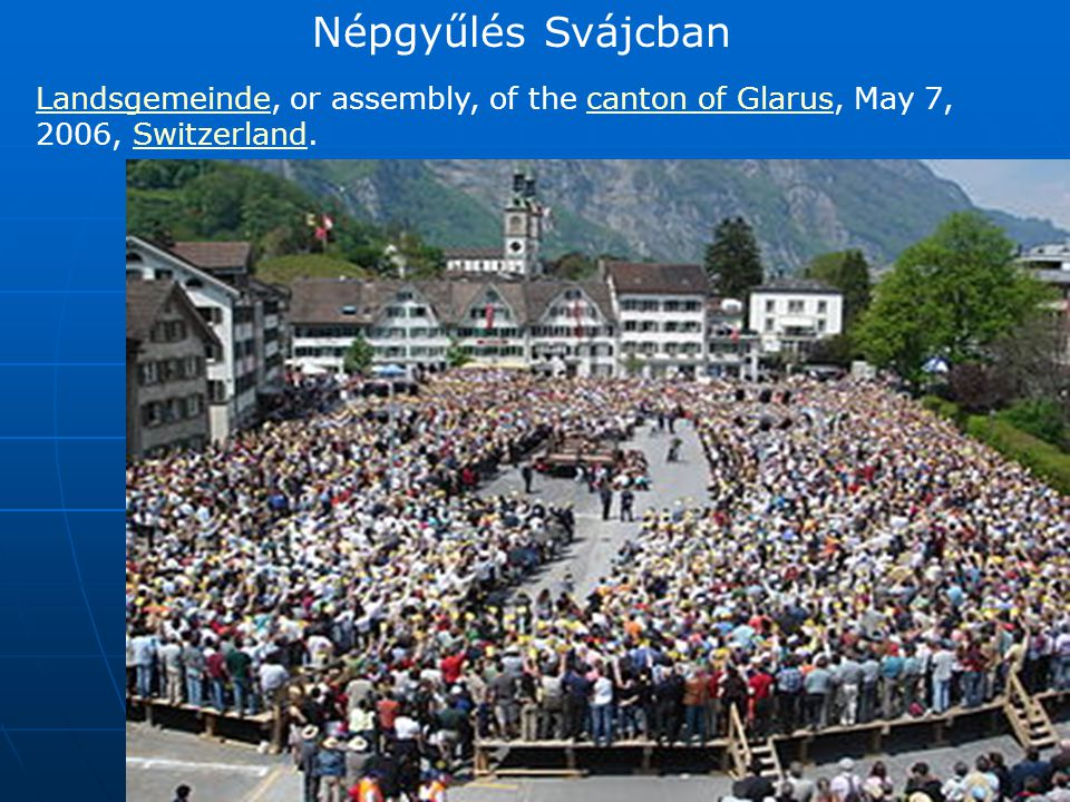 Népgyűlés Svájcban LandsgemeindeLandsgemeinde, or assembly, of the canton of Glarus, May 7, 2006, Switzerland.canton of GlarusSwitzerland