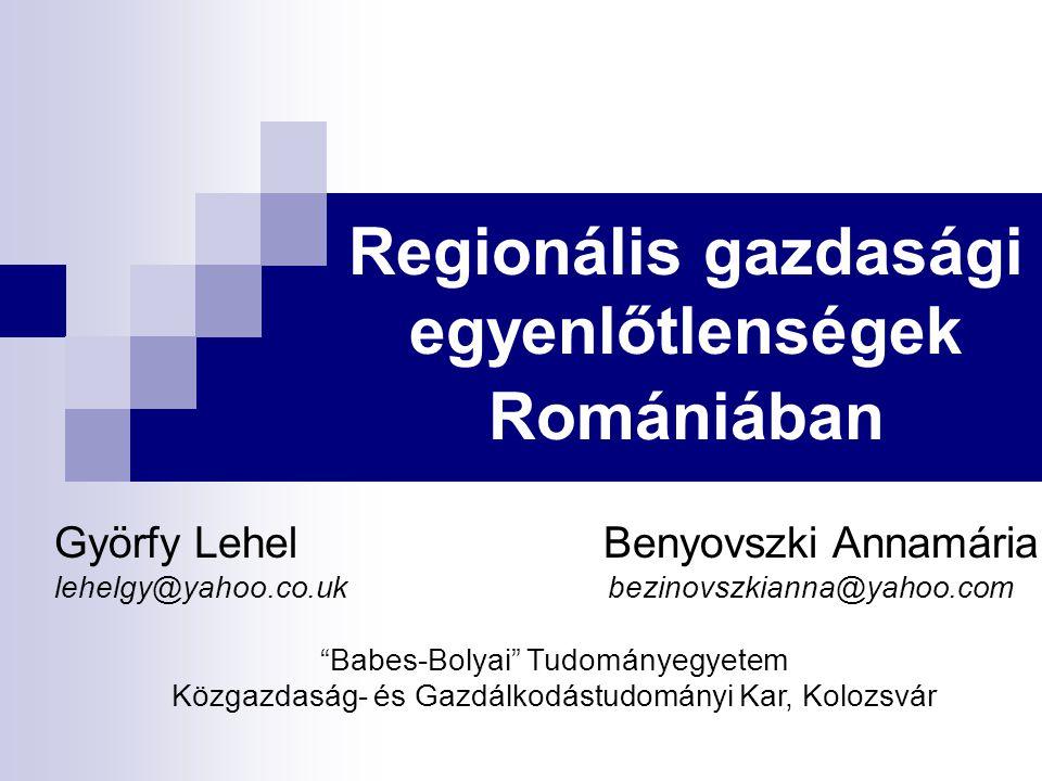 """Regionális gazdasági egyenlőtlenségek Romániában Györfy Lehel Benyovszki Annamária lehelgy@yahoo.co.uk bezinovszkianna@yahoo.com """"Babes-Bolyai"""" Tudomá"""