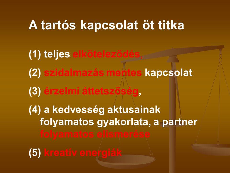 A tartós kapcsolat öt titka (1) teljes elköteleződés, (2) szidalmazás mentes kapcsolat (3) érzelmi áttetszőség, (4) a kedvesség aktusainak folyamatos