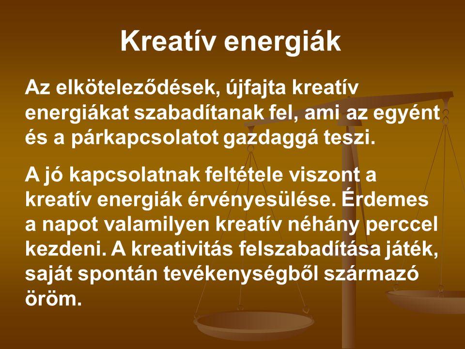 Kreatív energiák Az elköteleződések, újfajta kreatív energiákat szabadítanak fel, ami az egyént és a párkapcsolatot gazdaggá teszi. A jó kapcsolatnak