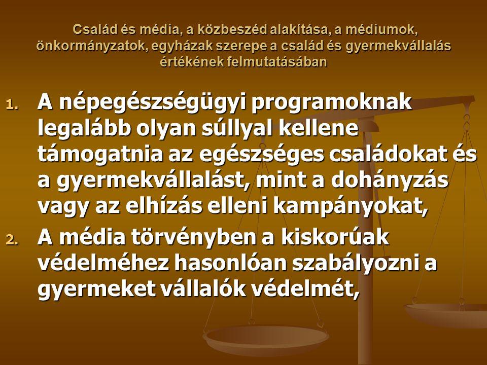 Család és média, a közbeszéd alakítása, a médiumok, önkormányzatok, egyházak szerepe a család és gyermekvállalás értékének felmutatásában Család és mé