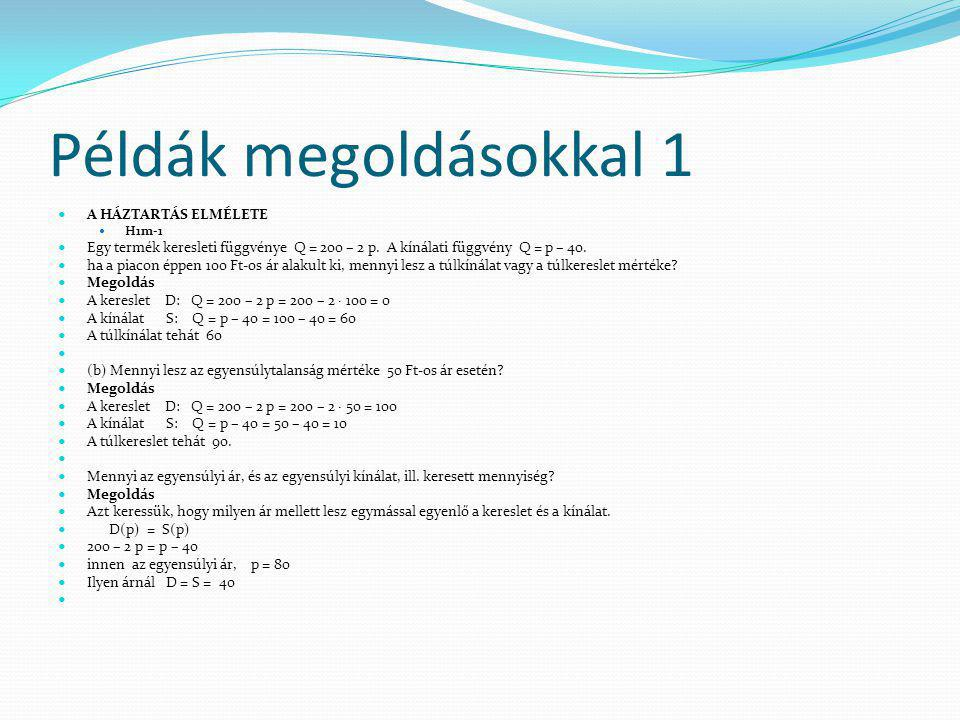 Példák megoldásokkal 1 A HÁZTARTÁS ELMÉLETE H1m-1 Egy termék keresleti függvénye Q = 200 – 2 p.