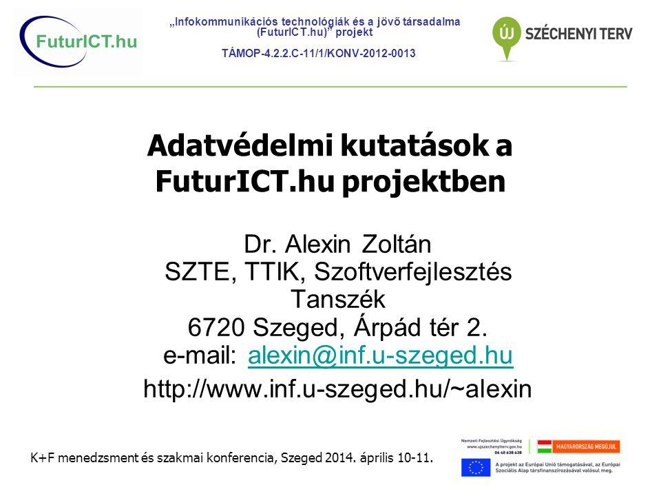 Adatvédelmi kutatások a FuturICT.hu projektben Dr. Alexin Zoltán SZTE, TTIK, Szoftverfejlesztés Tanszék 6720 Szeged, Árpád tér 2. e-mail: alexin@inf.u